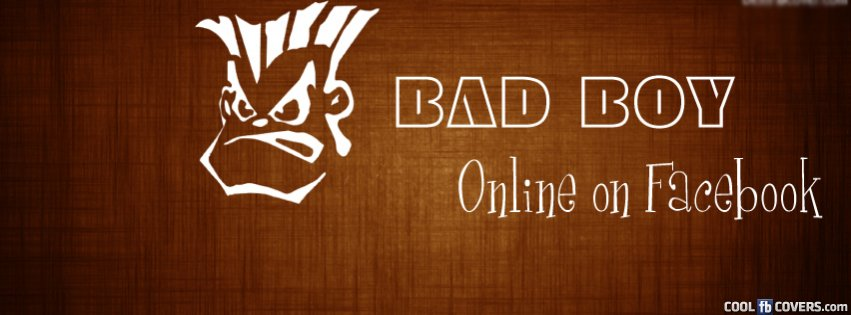 Bad Boy Online On Facebook Fb Facebook Covers - Cool FB