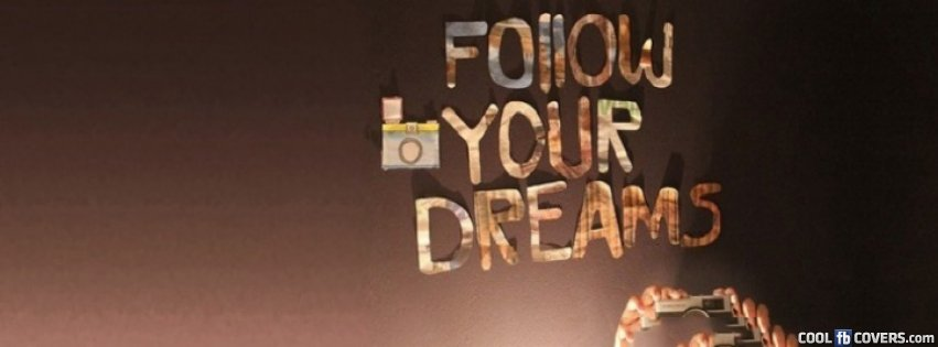 Marvelous Follow Your Dreams Cover Facebook Covers   Cool FB Covers   Use Our Facebook  .