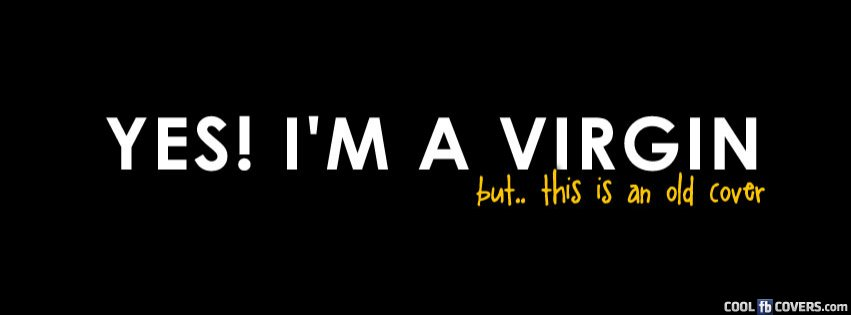 Im A Virgin Fb Cover Facebook Covers - Cool FB Covers ...