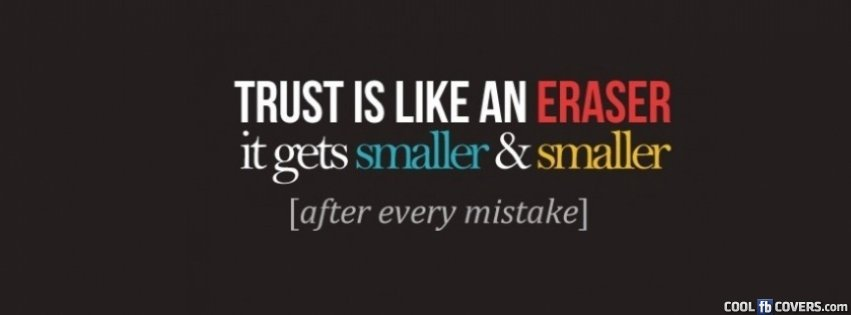 Trust Is Like An Eraser Facebook Covers Cool Fb Covers