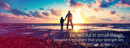 Be Faithful In Small Things Facebook Covers