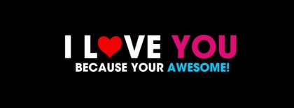 Because You Are Awesome Facebook Covers
