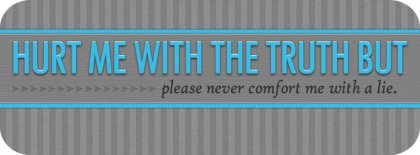 Hurt Me With The Truth Not With Lies Facebook Covers