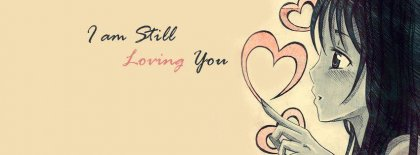 I Am Still Loving You Facebook Covers