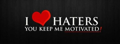 I Love Haters You Keep Me Motivated Facebook Covers