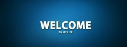 Welcome To My Life Facebook Covers