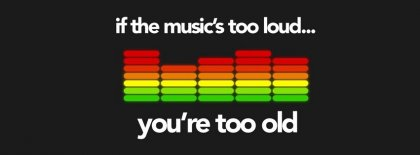 If The Music So Loud Youre Too Old Facebook Covers