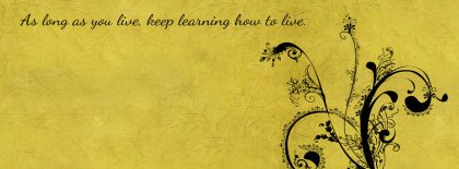 Keep Learning How To Live Facebook Covers