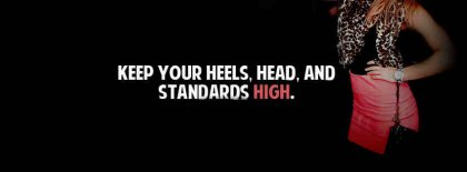 Keep Your Heads Heel And Head High Facebook Covers