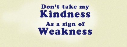 Kindness And Weakness Facebook Covers