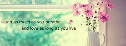 Laugh And Love As Much As You Breath Facebook Covers
