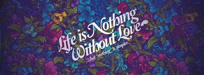 Life Is Nothing Without Love Facebook Covers