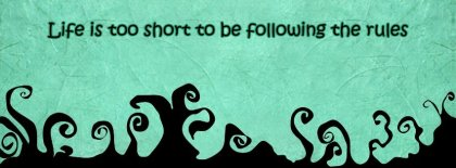 Life Is Too Short Too Follow Rules Facebook Covers
