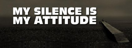My Silence Is My Attitude Facebook Covers