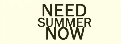 Need Summer Now Facebook Covers