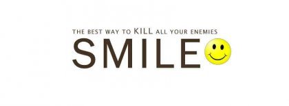 The Best Way To Kill Your Enemy Is Smile Facebook Covers