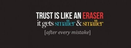 Trust Is Like An Eraser Facebook Covers
