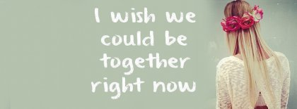 Wish We Could Be Together Facebook Covers