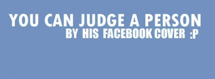 You Can Judge A Person Facebook Covers