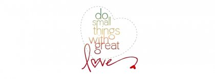 Do Small Things With Great Love Facebook Cover Facebook Covers