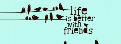 Life Is Better With Friends Facebook Cover Facebook Covers