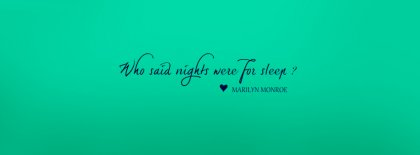 Who Said Nights Were For Sleep Facebook Covers